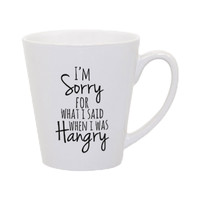 I'm Sorry For What I Said When I Was Hangry Mug