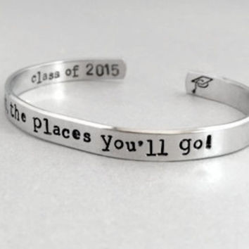 Graduation Gift Bracelet - Oh The Places You'll Go - 2-Sided Hand Stamped Aluminum Cuff - customizable