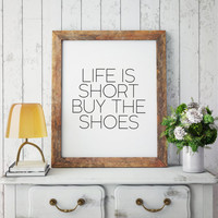 Fashion print Fashionista Inspirational print Home decor Gift for her Shoe Wall Art Shoe Wall Decor Shoes Print Life is Short Buy the Shoes