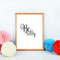 "Printable ""Be silly"" Typography qote Motivational art Typographic print Inspirational poster Relax quote Relax poster Wall decor Word art"