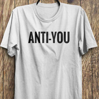 Funny Sarcastic T Shirt - anti-you, hate you shirts,  wild t shirts, hot tops, funny tops, #ootd, #instafashion, #hipster, #wiwt