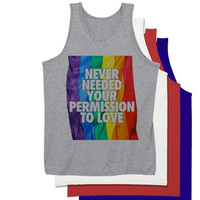 Never Needed Your Permission To Love Tank Top | LGBT Tank Top Gay Pride Rainbow Tank Top |