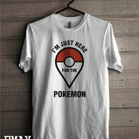 T Shirt Pokemon Go, Catch the Pokemon Shirt, I'm Just Here For The Pokemon, Pokemon Clothes
