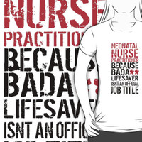 Neonatal Nurse Practitioner Because Badass Lifesaver isn't a Job Title by Albany Retro
