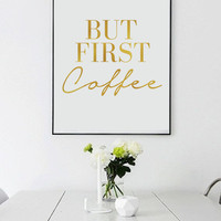 """Real Gold Foil Print """"But First Coffee"""", Gold Foil, Typographic print, Wall Art, Gold Foil Decor, Gold Foil Poster, Gold Wall Decor."""