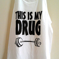 """Large White Unisex / Men's / Women's """"This is my drug""""  Fitness / Workout Tank Top"""