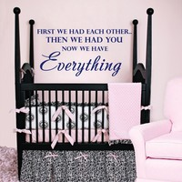 Wall Decal Vinyl Sticker Decals Art Home Decor Murals Quote Decal First we had each other, then we had you.. now we have everything Decals Childrens Kids Nursery Baby Decor V908