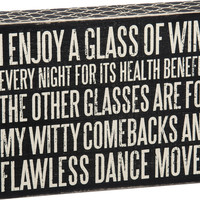 I Enjoy a Glass of Wine Every Night For Its Health Benefits. . .  Box Sign 8-in