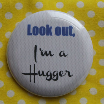 Look out, I'm a Hugger - 2.25 inch pinback button badge