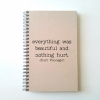 Everything was beautiful nothing hurt, Kurt Vonnegut, Journal, diary, notebook, sketchbook spiral notebook, journal, quote, gift for writers