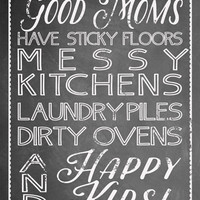 Instant Download! Good Moms Have Sticky Floors, Messy Kitchens, Happy Kids Printable Digital File in 4 Sizes Chalk Mother's Day Gift