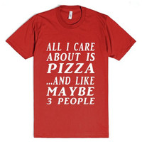 All I Care About is Pizza and Like Maybe 3 People  T-Shirt