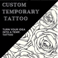 Custom temporary tattoos. Anything you want. Turn your ideas into tattoos
