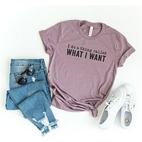 I Do a Thing Called What I Want T-Shirt