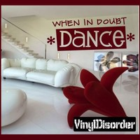When in Doubt Dance Sports hobbies Outdoor Vinyl Wall Decal Sticker Mural Quotes Words HB012