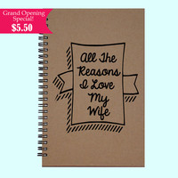 All The Reasons I Love My Wife - Journal, Book, Custom Journal, Sketchbook, Scrapbook, Extra-Heavyweight Covers