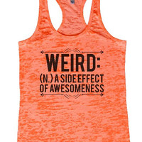 """Womens Tank Top """"WEIRED (N.) A SIDE EFFECT OF AWESOMENESS"""" 1093 Womens Funny Burnout Style Workout Tank Top, Yoga Tank Top, Funny WEIRED (N.) A SIDE EFFECT OF AWESOMENESS Top"""