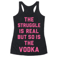 THE STRUGGLE IS REAL BUT SO IS THE VODKA