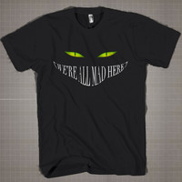 We're All Mad Here-Cat  Mens and Women T-Shirt Available Color Black And White