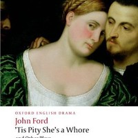 'Tis Pity She's a Whore and Other Plays: The Lover's Melancholy; The Broken Heart; 'Tis Pity She's a Whore; Perkin Warbeck (Oxford World's Classics)