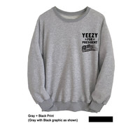 Yeezy for President Sweatshirt Tumblr Sweater Crewneck College Funny T-Shirts Mens Womens Long Sleeve Graphic Tee Hip Hop Fashion Gifts