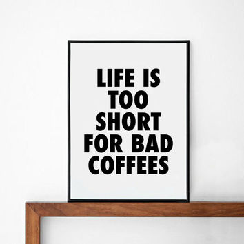 Bad Coffee poster, prints, inspirational poster, wall decor, mottos, graphic design,  motivational, typography art, motto, life is too short