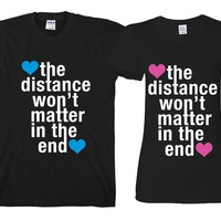 """The Distance Won't Matter in The End """"Cute Couples Matching T-shirts"""""""
