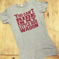Women's You Can't Ride In My Little Red Wagon T-Shirt