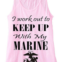 I Work Out To Keep Up With My Marine Custom Work Out Tank Top Flowy Racerback Custom Colors You Choose Size & Colors