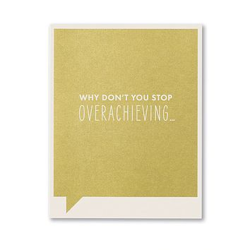 Congratulations Greeting Card - Why Don't You Stop Overachieving...