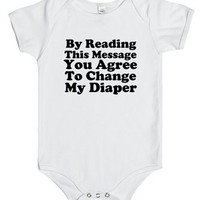 By Reading This Message You Agree To Change My Diaper baby gift  Infant One Piece