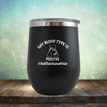 Blood Type is A Positive - Stemless Wine Cup