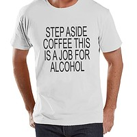 7 ate 9 Apparel Men's Step Aside Coffee This Is A Job For Alcohol Funny T-shirt