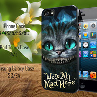 Alice in wonderland were all mad here iPhone 4/4S/5/5S/5C Case, iPod Touch 4/5 Case, Samsung Galaxy S3/S4 Case