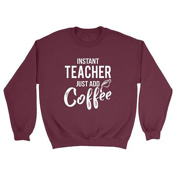 Instant  teacher just add coffee job cool university college student gift for her for him Crewneck Sweatshirt