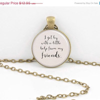 ON SALE Beatles I get by with a little help from my friends Pendant Necklace Inspiration Jewelry or Key Ring