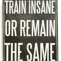 Primitives by Kathy 'Train Insane or Remain the Same' Box Sign