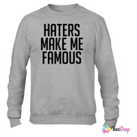 Haters Make Me Famous ma Crewneck sweatshirtt