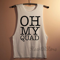 Oh My Quad Shirt Muscle Tee Muscle Tank Top TShirt Unisex - size S M L