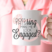 Does this ring make me look engaged - Wedding/Engagement Mugs - Gift for Bride - Bride to be - Cute Mugs - Coffee Cup - 11 oz Mug - FBM0025
