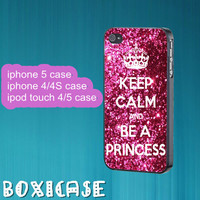 Keep Calm And Be A Princess---iphone 4 case,iphone 5 case,ipod touch 4 case,ipod touch 5 case,in plastic,silicone and  black , white.