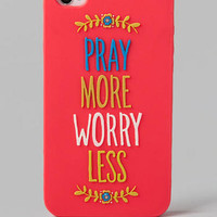 PRAY MORE WORRY LESS IPHONE 4 CASE