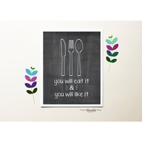 You Will Eat It and You Will Like It - chalkboard style kitchen art print