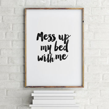 PRINTABLE Art, Mess Up My Bed With Me,Bedroom Decor,Room Decor,Home Decor,Inspirational Art,Typography Poster,Lovely Words,Gift For Him,