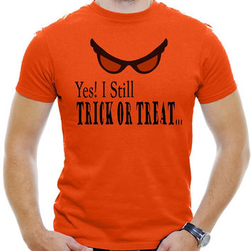 YES! I Still TRICK OR TREAT... Halloween Men Orange T-Shirt
