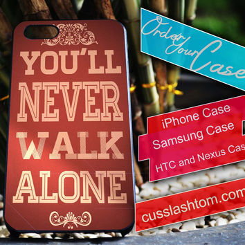 Exclusive You'll never walk alone iPhone for 4 5 5c 6 Plus Case, Samsung Galaxy for S3 S4 S5 Note 3 4 Case, iPod for 4 5 Case, HtC One M7 M8