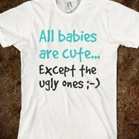 Ugly Baby - fuuny tops - cute Skreened T-shirts, pretty Organic Shirts, Hoodies, Kids Tees, Baby One-Pieces and Tote Bags