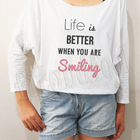 Life Is Better When You Are Smiling Shirts Funny Shirts Bat Sleeve Shirts Crop Tee Long Sleeve Oversized Sweatshirt Women Shirts - FREE SIZE