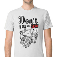 Funny Shirt - Don't Make Me Shoot You - Photographer - Photography - Camera - Funny T Shirt - Funny T Shirts - DSLR - Father's Day
