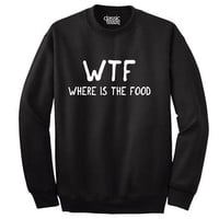 WTF Where Is The Food Humorous Funny T Shirt Novelty Fashion Sweatshirt